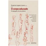 O Corpo Educado - Pedagogias da Sexualidade - Guacira Lopes Louro