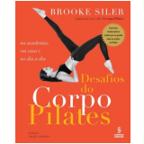 Desafios do Corpo: Pilates - Brooke Siler