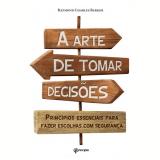 A Arte de Tomar Decisões - Raymond Charles Barker