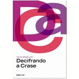 Decifrando A Crase - Celso Pedro Luft