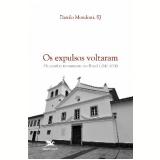 Expulsos Voltaram, Os Jesuitas Novamente No Brasil, O 1842-1874 - Danilo Mondoni