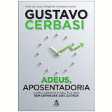 Adeus, Aposentadoria - Gustavo Cerbasi