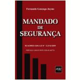 Mandado De Seguran�a De Acordo Com A Lei 12016/09 - Fernando Gonzaga Jayme