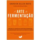 A Arte da Fermenta��o - Sandor Ellix Katz