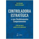 Controladoria Estratégica E Seus Desdobramentos Comportamentais - Vera Bermudo, Roberto Vertamatti
