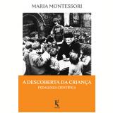 A Descoberta da Criança - Pedagogia Científica - Maria Montessori