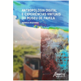 Antropologia Digital e Experiências Virtuais do Museu de Favela - Mônica Machado Cardoso