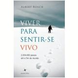 Viver Para Sentir-Se Vivo - Albert Boch