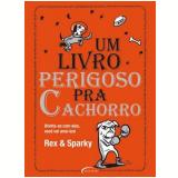 Um Livro Perigoso pra Cachorro - REX, Sparky, Janet Ginsburg  ...