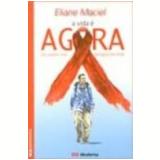 Vida É Agora, a Ser Jovem nos Tempos da Aids 2ª Edição - Eliane Maciel