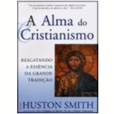 A Alma do Cristianismo - Huston Smith