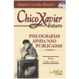 Chico Xavier Inédito - Chico Xavier, Eduardo Carvalho Monteiro