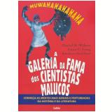 A Galeria da Fama dos Cientistas Malucos - Daniel H.Wilson, Anna C.Long