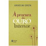 À Procura Do Ouro Interior - Anselm Grun