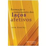 Formação E Rompimento Dos Laços Afetivos - John Bowlby