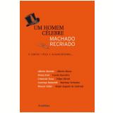 Um Homem Célebre: Machado Recriado - Moacyr Scliar, Felipe Hirsch, Sergio Augusto de Andrade ...