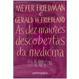 As Dez Maiores Descobertas da Medicina (Edição de Bolso)  - Meyer Friedman, Gerald W. Friedland