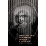 O Mais Potente dos Afetos: Spinoza e Nietzsche - André Martins (Org.)