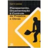 Planejamento, Orçamento e Controle de Projetos e Obras - Carl V. Limmer