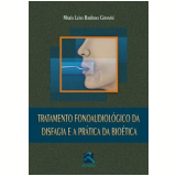 Tratamento Fonoaudiológico da Disfagia e a Prática da Bioética - Maria Luisa Giannini