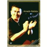 Amado Batista - É o Show (DVD) - Amado Batista