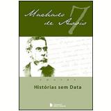 Hist�rias  Sem Data (Vol. 7) - Machado de Assis
