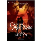 Cinzas da Meia-Noite - Lara Adrian
