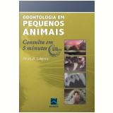 Odontologia Em Pequenos Animais Consulta Em 5 Minutos - Heidi B. Lobprise