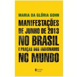 Manifesta��es De Junho De 2013 No Brasil E Pra�as Dos Indignados No Mundo - Maria da Gl�ria Gohn