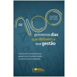 OS 100 PRIMEIROS DIAS QUE DEFINEM A SUA GESTÃO - Como Assumir o Controle, Formar Equipes e Obter Resultados (Ebook) - Georg. B. Bradt