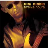 Nuno Mindelis - Twelve Hours (CD) - Nuno Mindelis