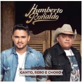 Humberto & Ronaldo - Canto, Bebo e Choro (CD) - Humberto & Ronaldo