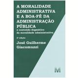 A Moralidade Administrativa E A Boa Fe Da Administração Publica - JosÉ Guilherme Giacomuzzi
