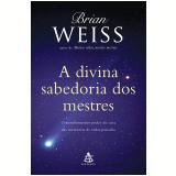 A Divina Sabedoria Dos Mestres - Brian Weiss