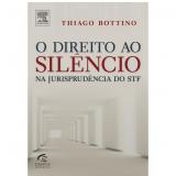 O Direito ao Silêncio na Jurisprudência do STF - Thiago Bottino do Amaral