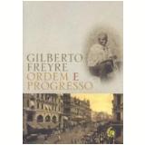 Ordem e Progresso - Gilberto Freyre