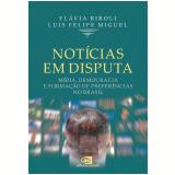 Notícias Em Disputa - Luis Felipe Miguel, Flávia Biroli