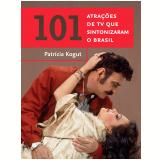 101 Atrações de TV que Sintonizaram o Brasil - Patrícia Kogut