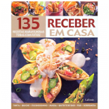 135 Receitas Maravilhosas - Receber Em Casa - Editora Escala