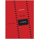 Amores, Líquidos e Cenas - Paula Valeria Andrade