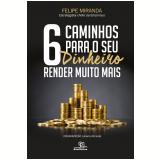 6 Caminhos Para o Seu Dinheiro Render Muito Mais - Juliana Almeida