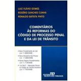 Coment�rios �s Reformas do C�digo de Processo Penal e da Lei de Tr�nsito - Luiz Fl�vio Gomes, Rog�rio Sanches Cunha, Ronaldo Batista Pinto
