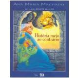 História Meio ao Contrário (Nova Ortografia) - Ana Maria Machado