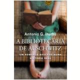 A Bibliotec�ria De Auschwitz - Antonio G. Iturbe