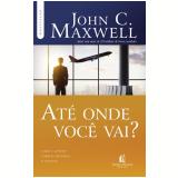 Até Onde Você Vai? - John C. Maxwell