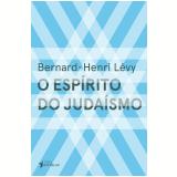O Espírito do Judaísmo - Bernard-Henri Lévy