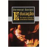 Educação - Do Senso Comum à Consciência Filosófica - Dermeval Saviani