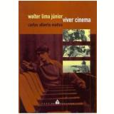 Walter Lima Junior: Viver Cinema - Carlos Alberto Mattos