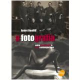 A Fotografia - André Rouillé