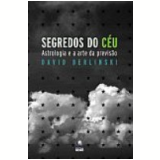 Segredos do C�u - David Berlinski
